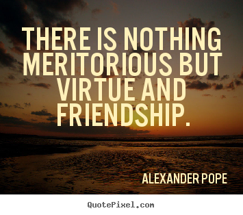 Create photo sayings about friendship - There is nothing meritorious but virtue and friendship.