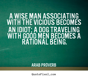 Quote about friendship - A wise man associating with the vicious becomes an idiot; a..