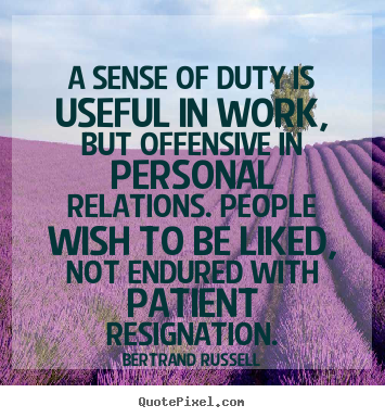 Bertrand Russell picture quote - A sense of duty is useful in work, but offensive.. - Friendship quotes