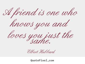 Make picture quotes about friendship - A friend is one who knows you and loves you just..