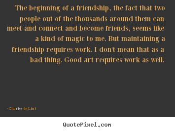 Friendship quotes - The beginning of a friendship, the fact that..