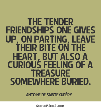 Quote about friendship - The tender friendships one gives up, on parting,..