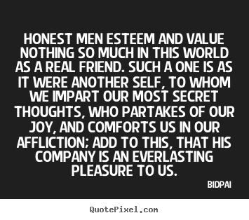 Quotes about friendship - Honest men esteem and value nothing so much in this world as..