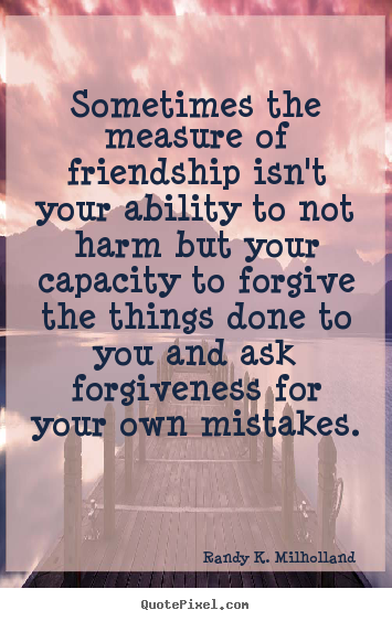 Randy K. Milholland picture quotes - Sometimes the measure of friendship isn't your ability to not.. - Friendship quote