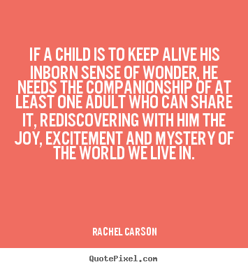 Create custom picture quote about friendship - If a child is to keep alive his inborn sense of wonder, he needs..