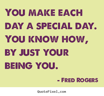 Make picture quotes about friendship - You make each day a special day. you know how,..