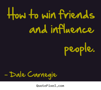How to win friends and influence people. Dale Carnegie top friendship quotes