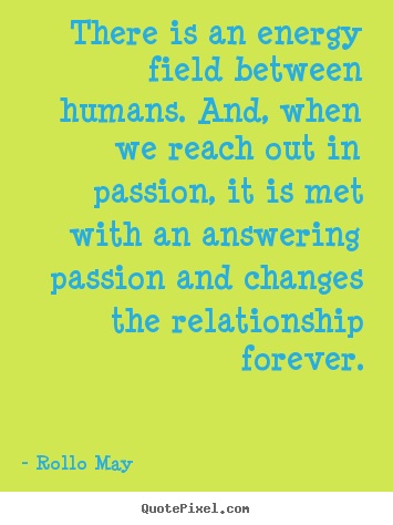 Friendship quotes - There is an energy field between humans. and, when we..