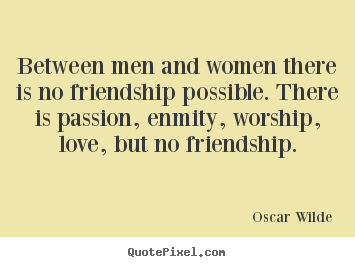 Quote about friendship - Between men and women there is no friendship possible. there..
