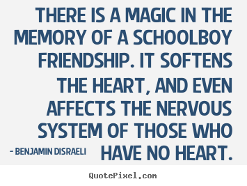 Quotes about friendship - There is a magic in the memory of a schoolboy friendship. it softens..