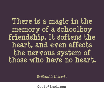 Friendship quote - There is a magic in the memory of a schoolboy..