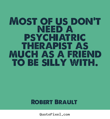 Create image quotes about friendship - Most of us don't need a psychiatric therapist as much as a friend..