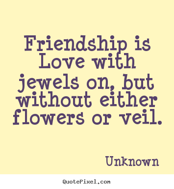 Customize picture sayings about friendship - Friendship is love with jewels on, but without..