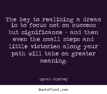 Oprah Winfrey picture sayings - The key to realizing a dream is to focus not.. - Friendship quotes