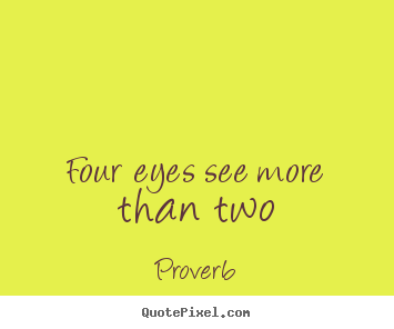 Friendship quotes - Four eyes see more than two