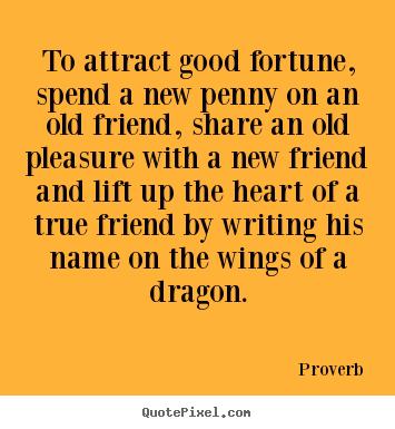 Proverb poster quote - To attract good fortune, spend a new penny on an old friend, share an.. - Friendship quotes