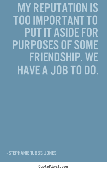 Customize picture quotes about friendship - My reputation is too important to put it..