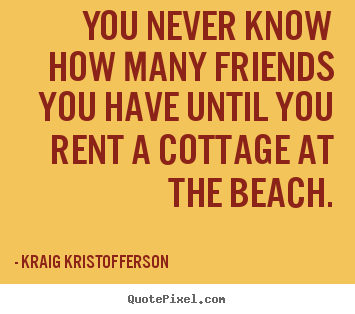 Kraig Kristofferson picture quotes - You never know how many friends you have until you.. - Friendship quotes