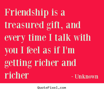 Quotes about friendship - Friendship is a treasured gift, and every..
