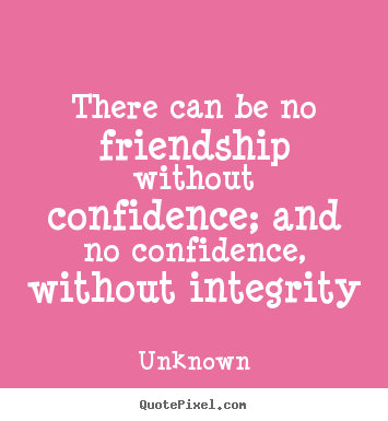 How to design picture quote about friendship - There can be no friendship without confidence;..
