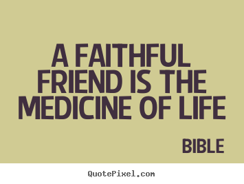 Quote about friendship - A faithful friend is the medicine of life