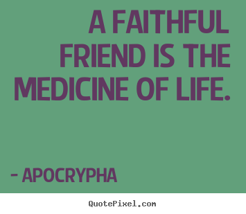 Make image quotes about friendship - A faithful friend is the medicine of life.