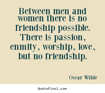 Oscar Wilde image quote - Between men and women there is no friendship possible. there is passion,.. - Friendship quotes