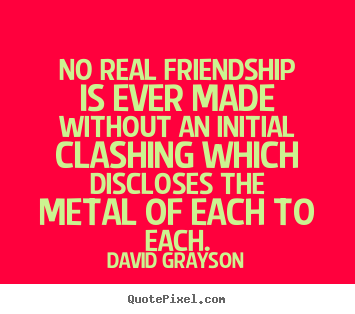 David Grayson photo sayings - No real friendship is ever made without an initial.. - Friendship quote