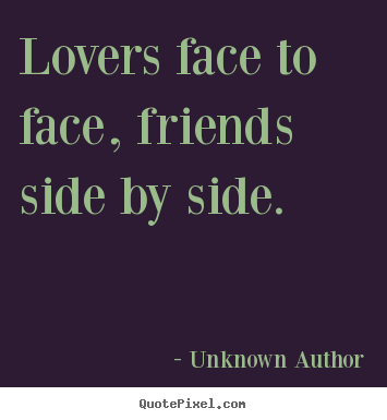 Make custom picture quotes about friendship - Lovers face to face, friends side by side.