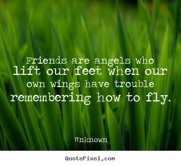 Make personalized photo quotes about friendship - Friends are angels who lift our feet when..