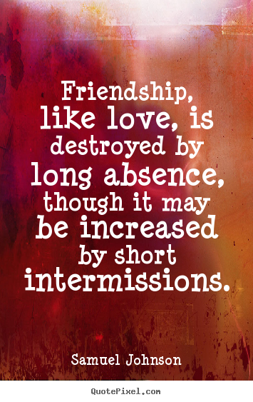 Make custom picture quote about friendship - Friendship, like love, is destroyed by long absence, though..