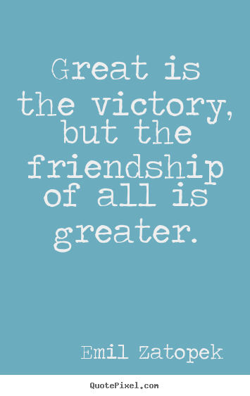 Emil Zatopek picture quotes - Great is the victory, but the friendship.. - Friendship quotes