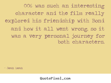 Friendship quote - 006 was such an interesting character and the..