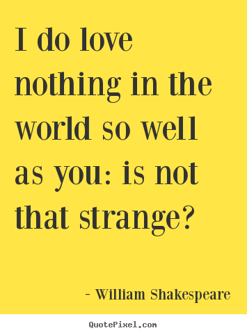 William Shakespeare picture quote - I do love nothing in the world so well as you:.. - Friendship quote