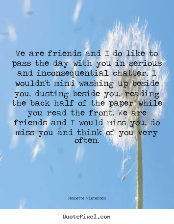 Friendship quote - We are friends and i do like to pass the day with you..
