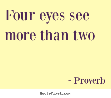 Make personalized picture quotes about friendship - Four eyes see more than two
