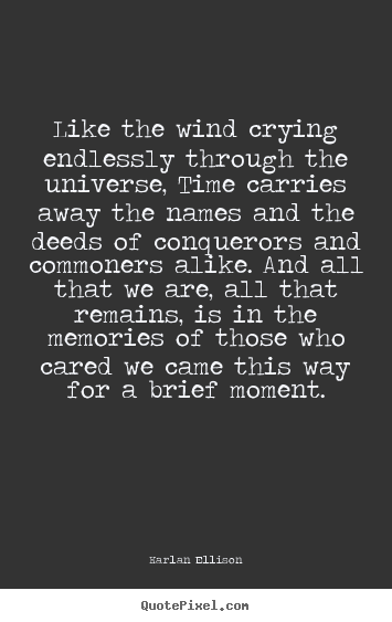 Friendship quotes - Like the wind crying endlessly through the universe,..