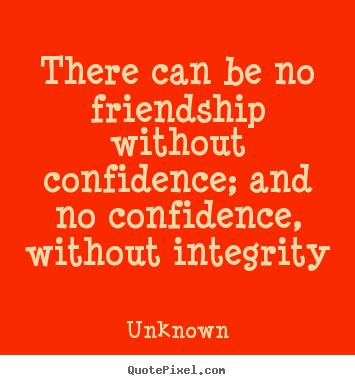 Friendship quotes - There can be no friendship without confidence; and no confidence,..