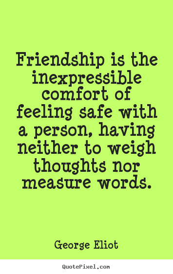 George Eliot picture quotes - Friendship is the inexpressible comfort of.. - Friendship quotes