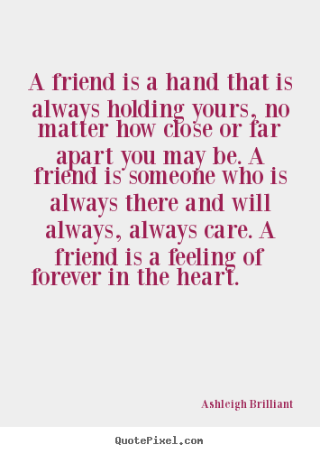 Create custom image quote about friendship - A friend is a hand that is always holding yours,..