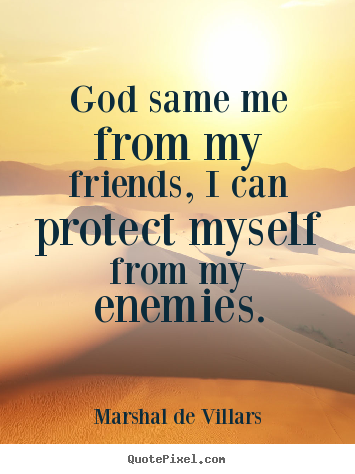 Make custom poster quotes about friendship - God same me from my friends, i can protect myself..