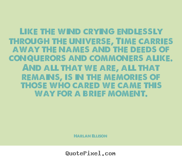 Harlan Ellison picture quotes - Like the wind crying endlessly through the universe,.. - Friendship quote