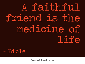 Design your own picture quotes about friendship - A faithful friend is the medicine of life