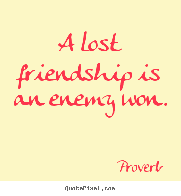 How to make picture quotes about friendship - A lost friendship is an enemy won.