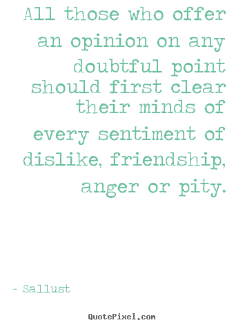 Quotes about friendship - All those who offer an opinion on any doubtful..