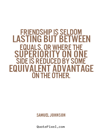Create graphic image sayings about friendship - Friendship is seldom lasting but between equals,..