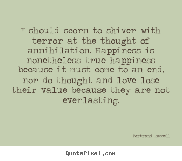 Quotes about friendship - I should scorn to shiver with terror at the thought of..