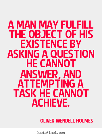 Oliver Wendell Holmes picture quotes - A man may fulfill the object of his existence.. - Friendship sayings