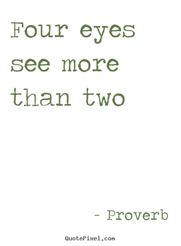 Quotes about friendship - Four eyes see more than two