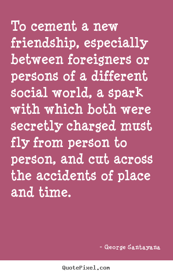 Design picture quotes about friendship - To cement a new friendship, especially between foreigners..